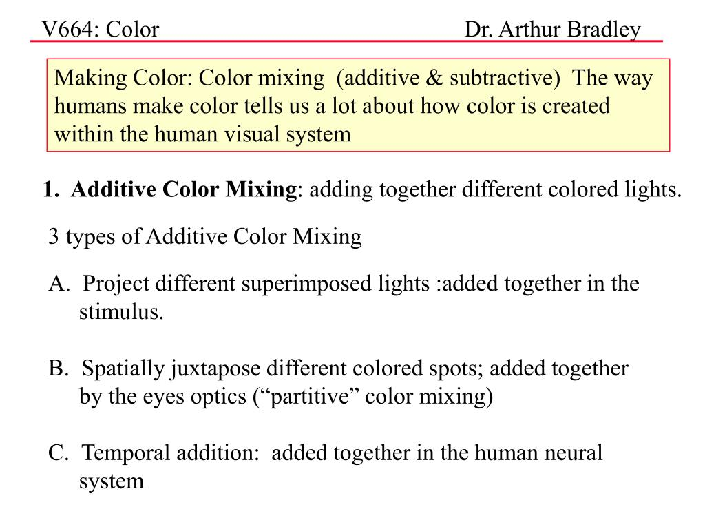 Making Color: Color mixing  (additive & subtractive)  The way humans make color tells us a lot about how color is created within the human visual system