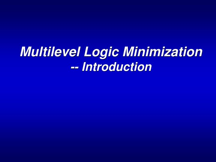 Multilevel logic minimization introduction l.jpg