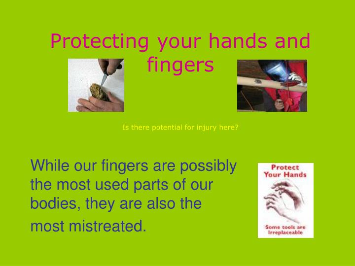 Protecting your hands and fingers is there potential for injury here l.jpg