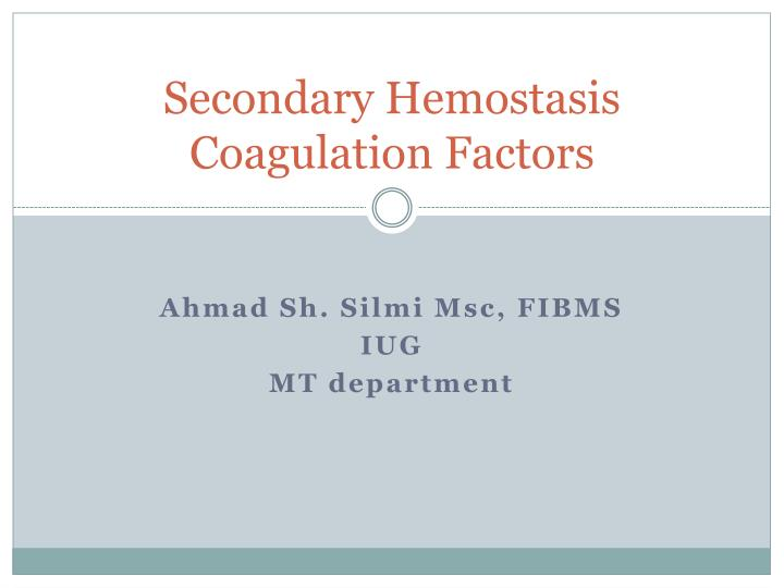 Secondary hemostasis coagulation factors l.jpg