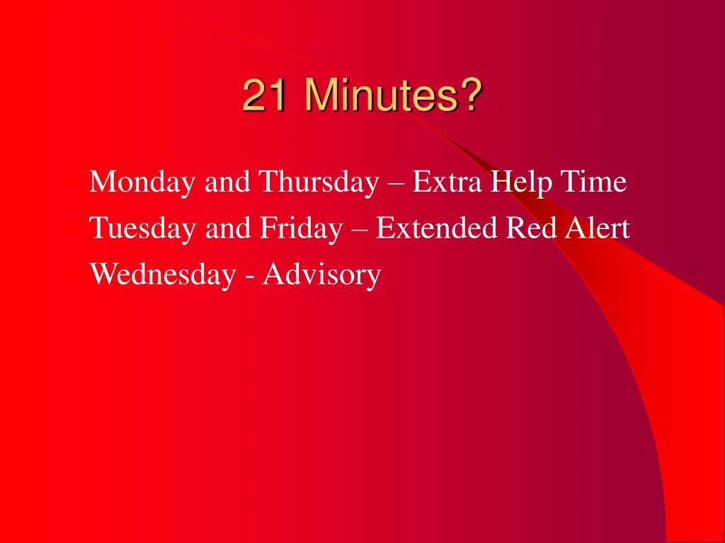 21 Minutes?