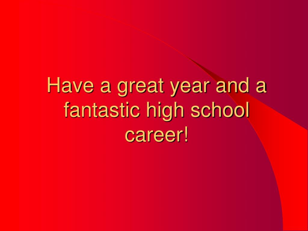 Have a great year and a fantastic high school career!