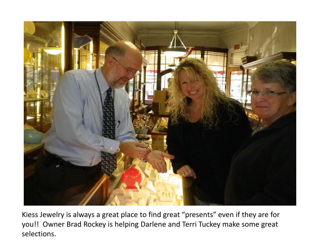 "Kiess Jewelry is always a great place to find great ""presents"" even if they are for you!!  Owner Brad Rockey is helping Darlene and Terri Tuckey make some great selections."