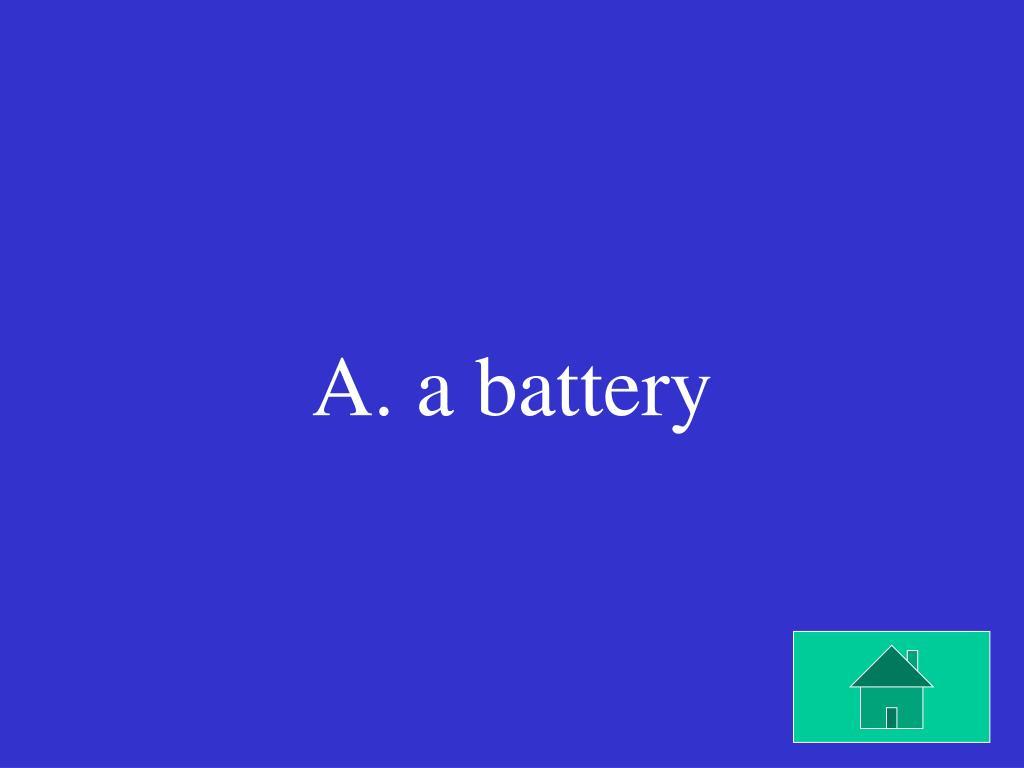 A. a battery
