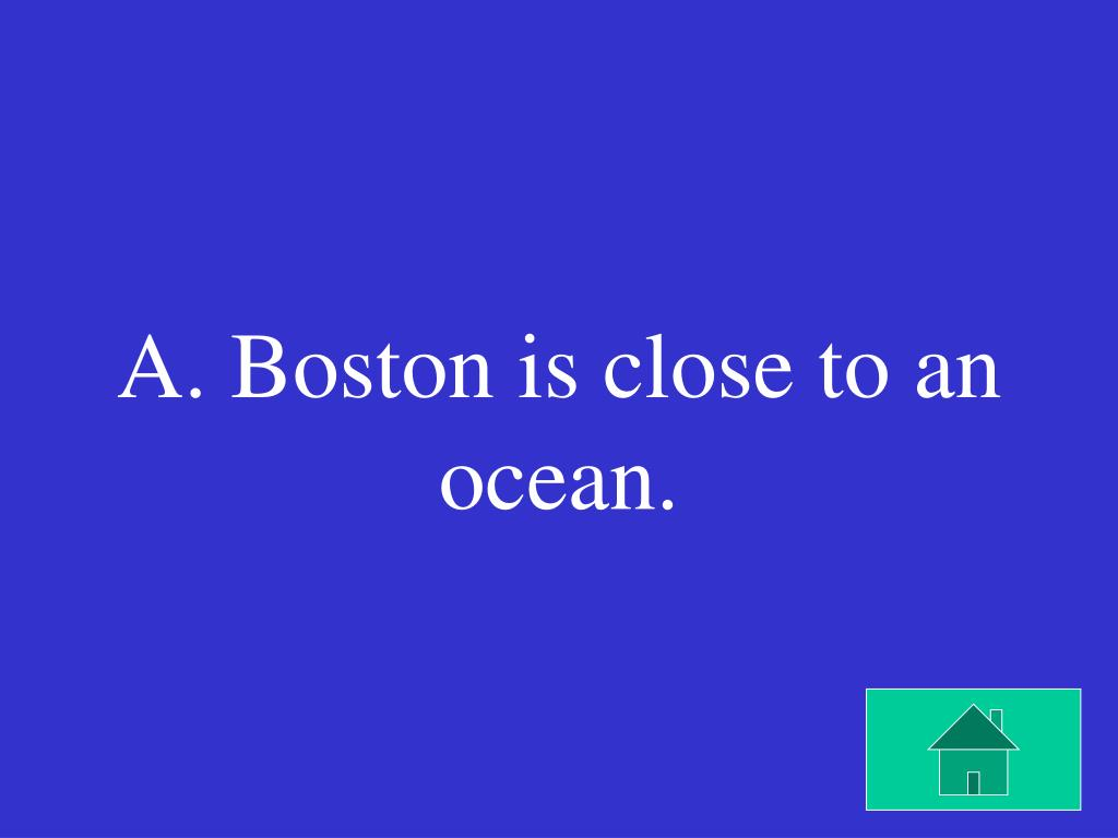 A. Boston is close to an ocean.