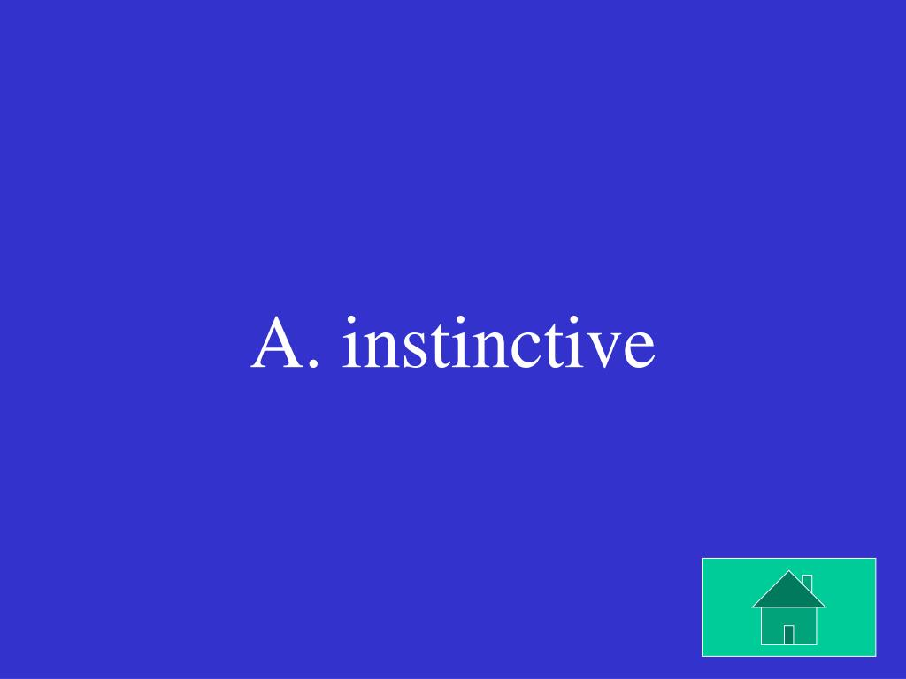 A. instinctive