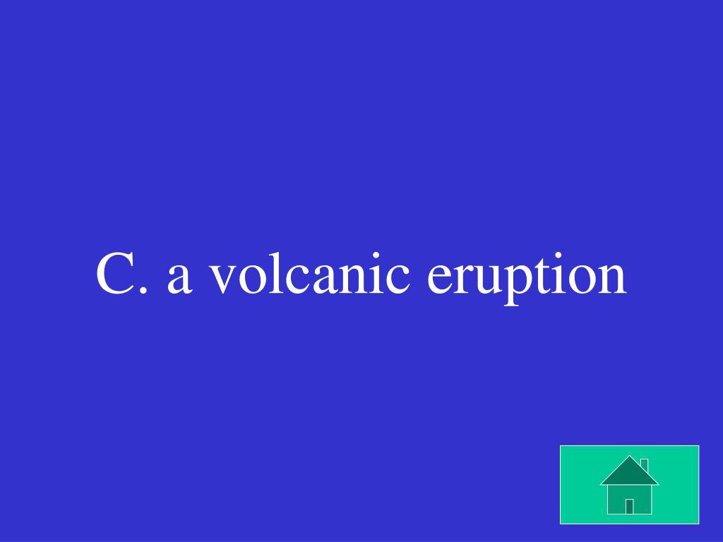 C. a volcanic eruption