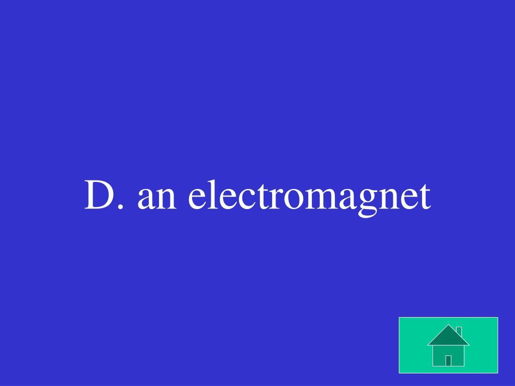 D. an electromagnet