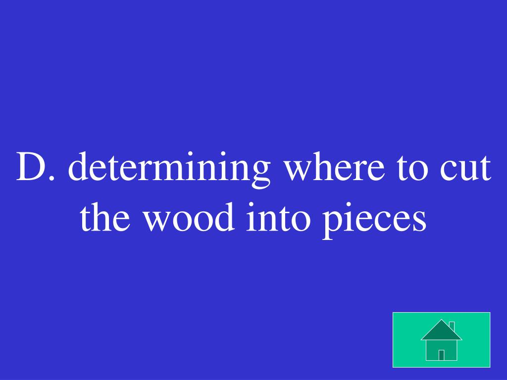 D. determining where to cut the wood into pieces