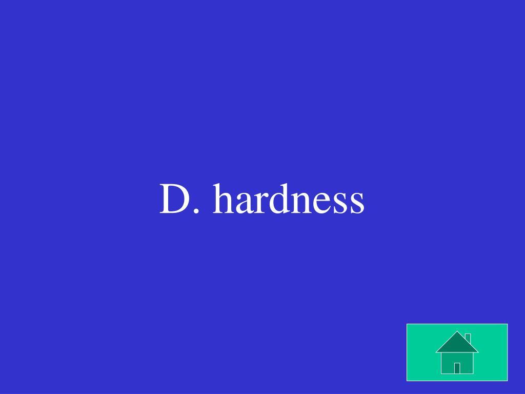 D. hardness