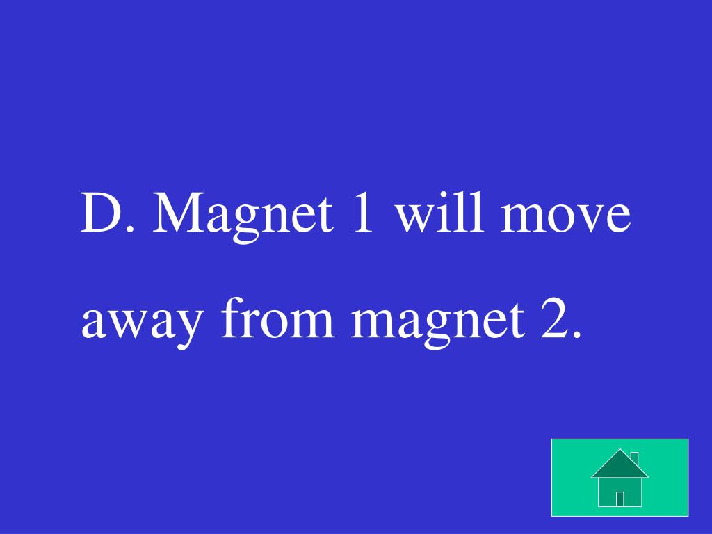 D. Magnet 1 will move