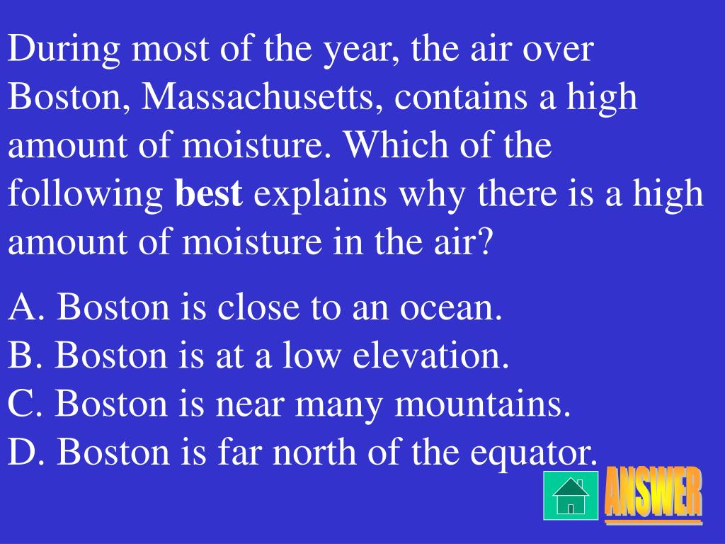 During most of the year, the air over Boston, Massachusetts, contains a high amount of moisture. Which of the following