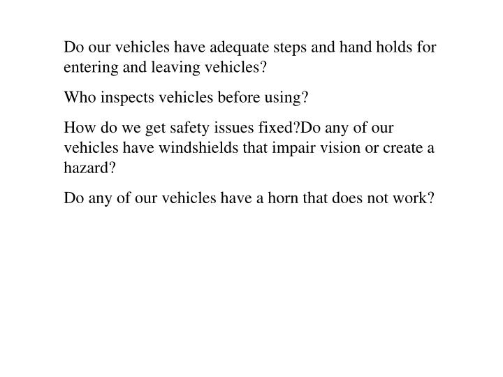 Do our vehicles have adequate steps and hand holds for entering and leaving vehicles?