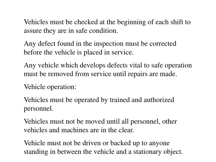Vehicles must be checked at the beginning of each shift to assure they are in safe condition.