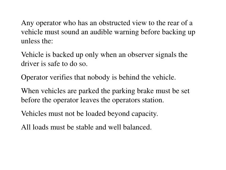 Any operator who has an obstructed view to the rear of a vehicle must sound an audible warning before backing up unless the: