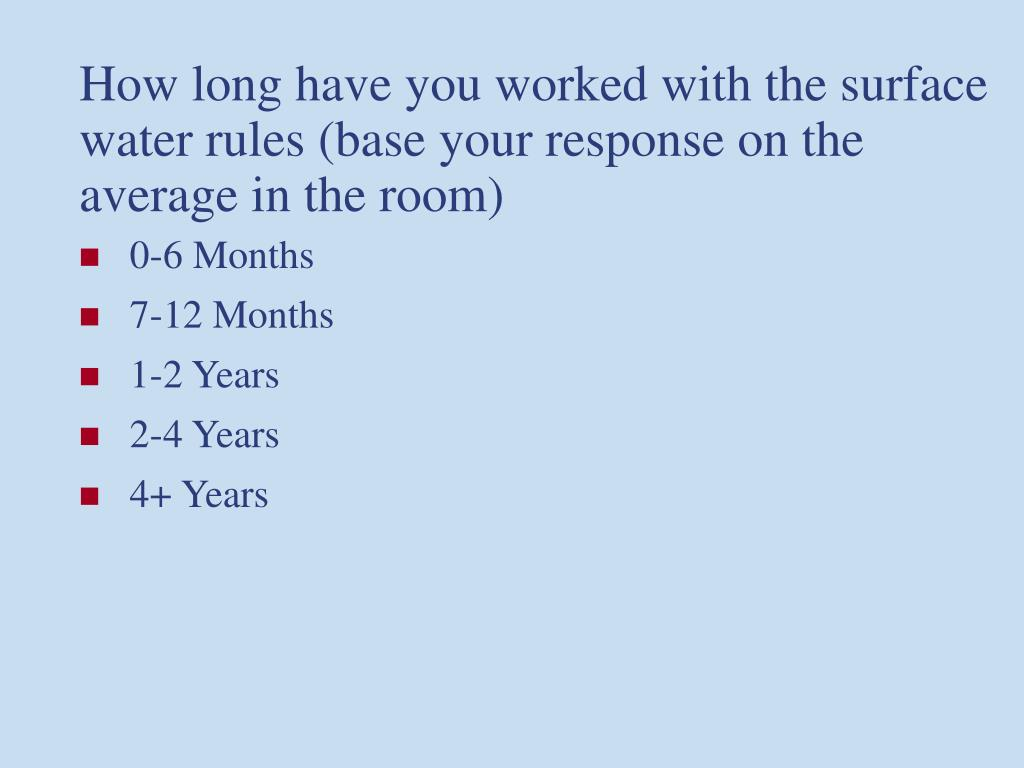 How long have you worked with the surface water rules (base your response on the average in the room)