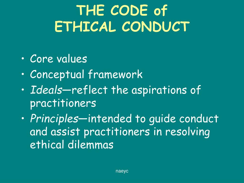 naeyc code of ethical conduct and statement of commitment  code of ethical conduct and statement of commitment  the naeyc code of ethical conduct offers guidelines for responsible behavior and sets forth a common.