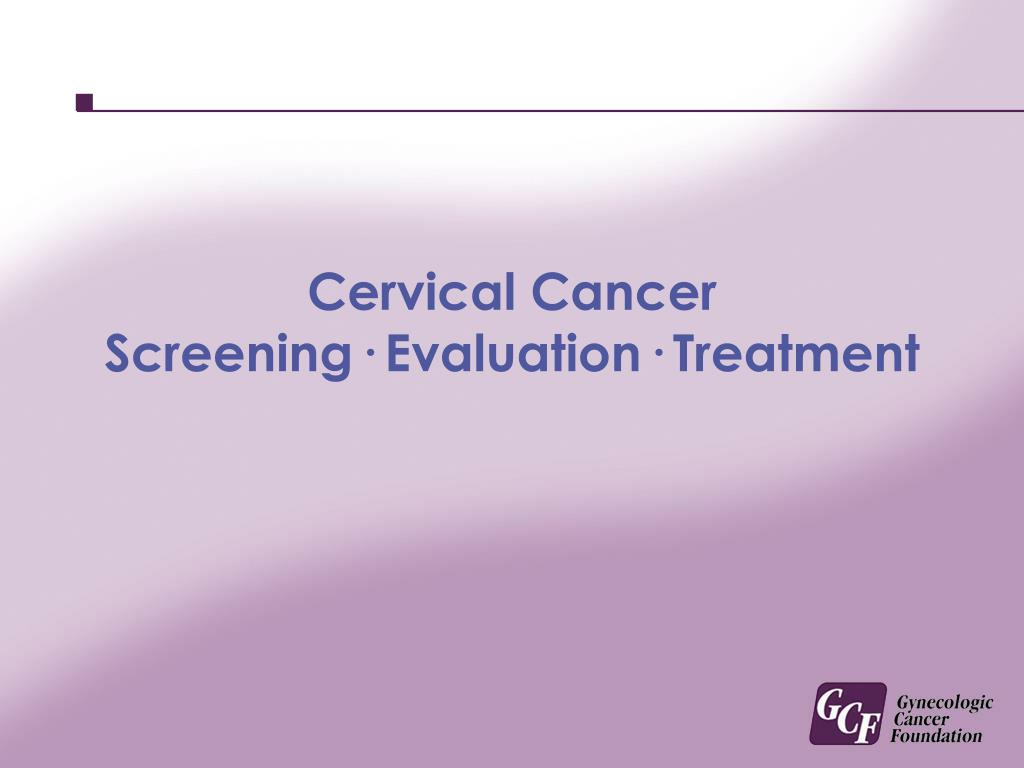 cervical cancer screening evaluation treatment