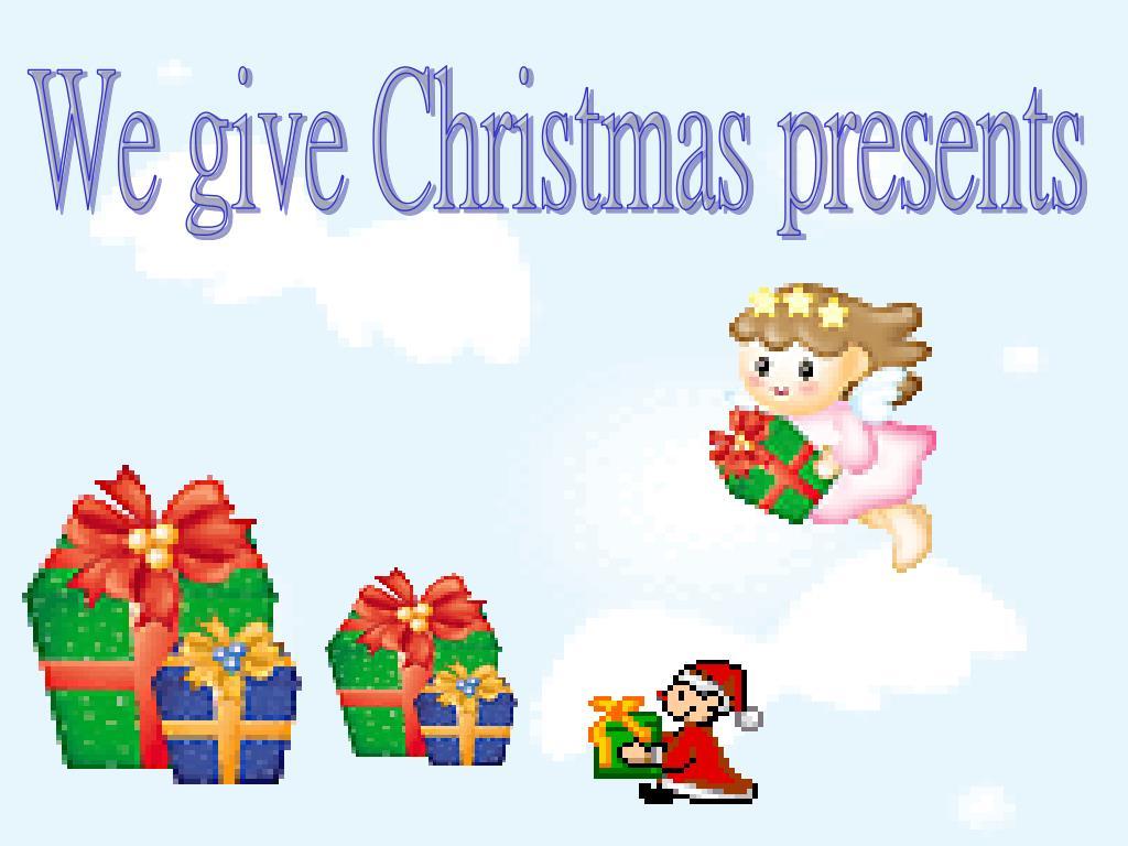 We give Christmas presents