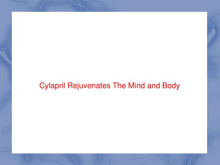 Cylapril Rejuvenates The Mind and Body