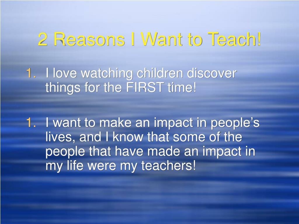 2 Reasons I Want to Teach!