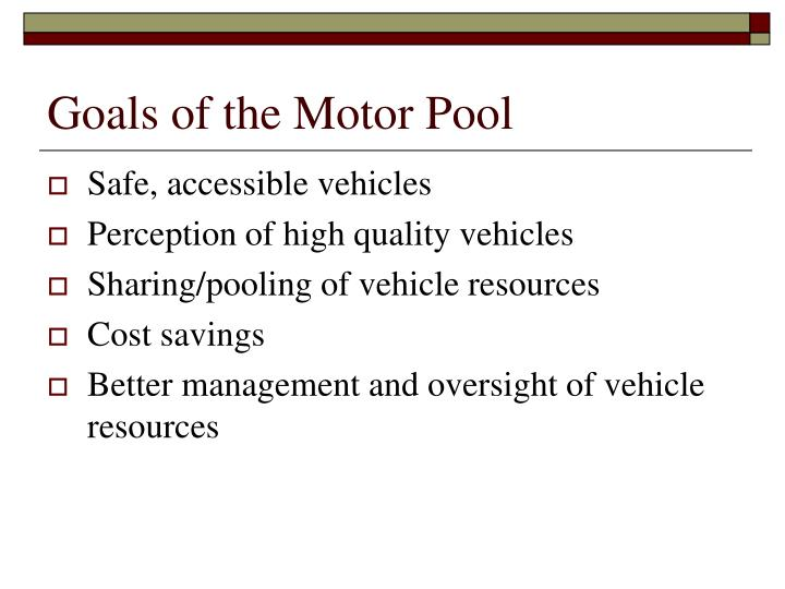 Goals of the Motor Pool