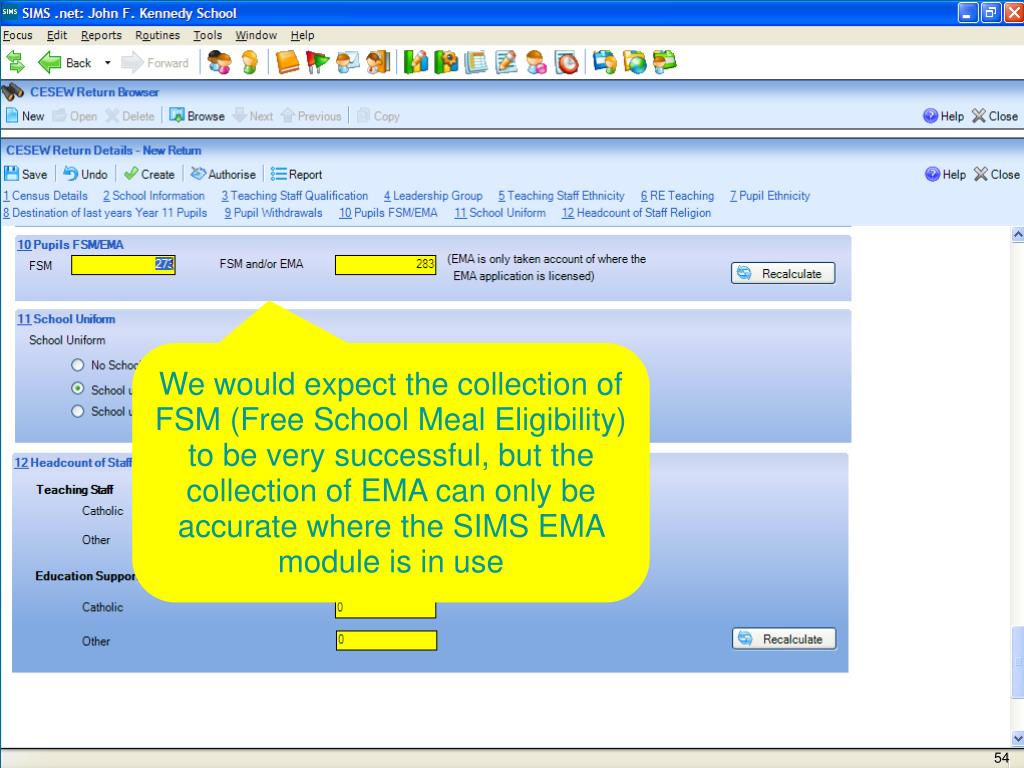 We would expect the collection of FSM (Free School Meal Eligibility) to be very successful, but the collection of EMA can only be accurate where the SIMS EMA module is in use