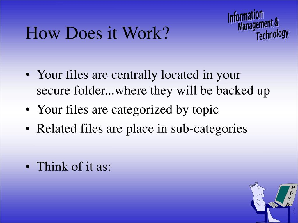 Your files are centrally located in your secure folder...where they will be backed up