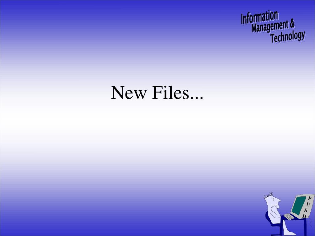 New Files...