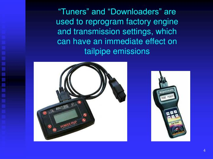 """Tuners"" and ""Downloaders"" are used to reprogram factory engine and transmission settings, which can have an immediate effect on tailpipe emissions"