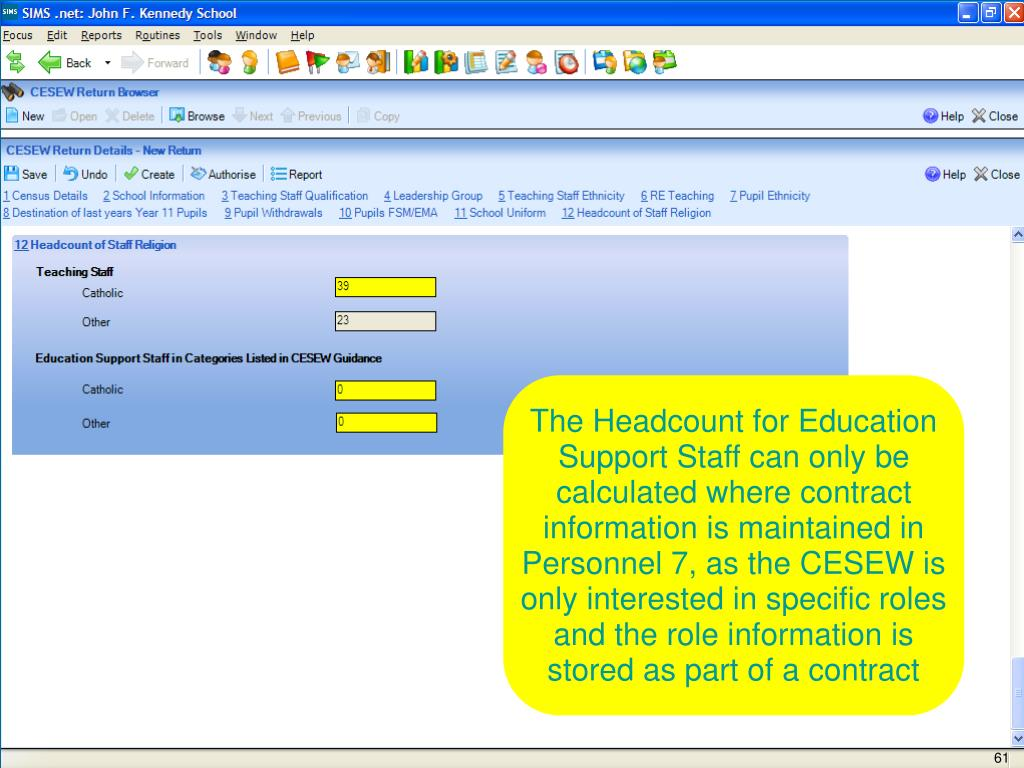 The Headcount for Education Support Staff can only be calculated where contract information is maintained in Personnel 7, as the CESEW is only interested in specific roles and the role information is stored as part of a contract