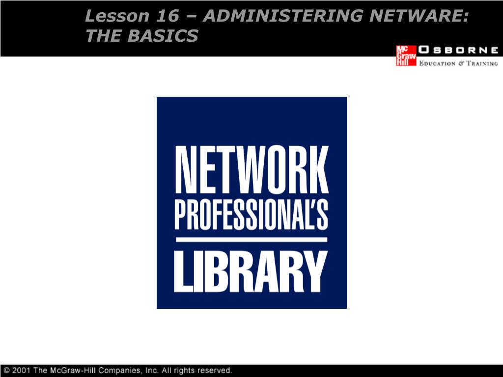 Lesson 16 – ADMINISTERING NETWARE: THE BASICS