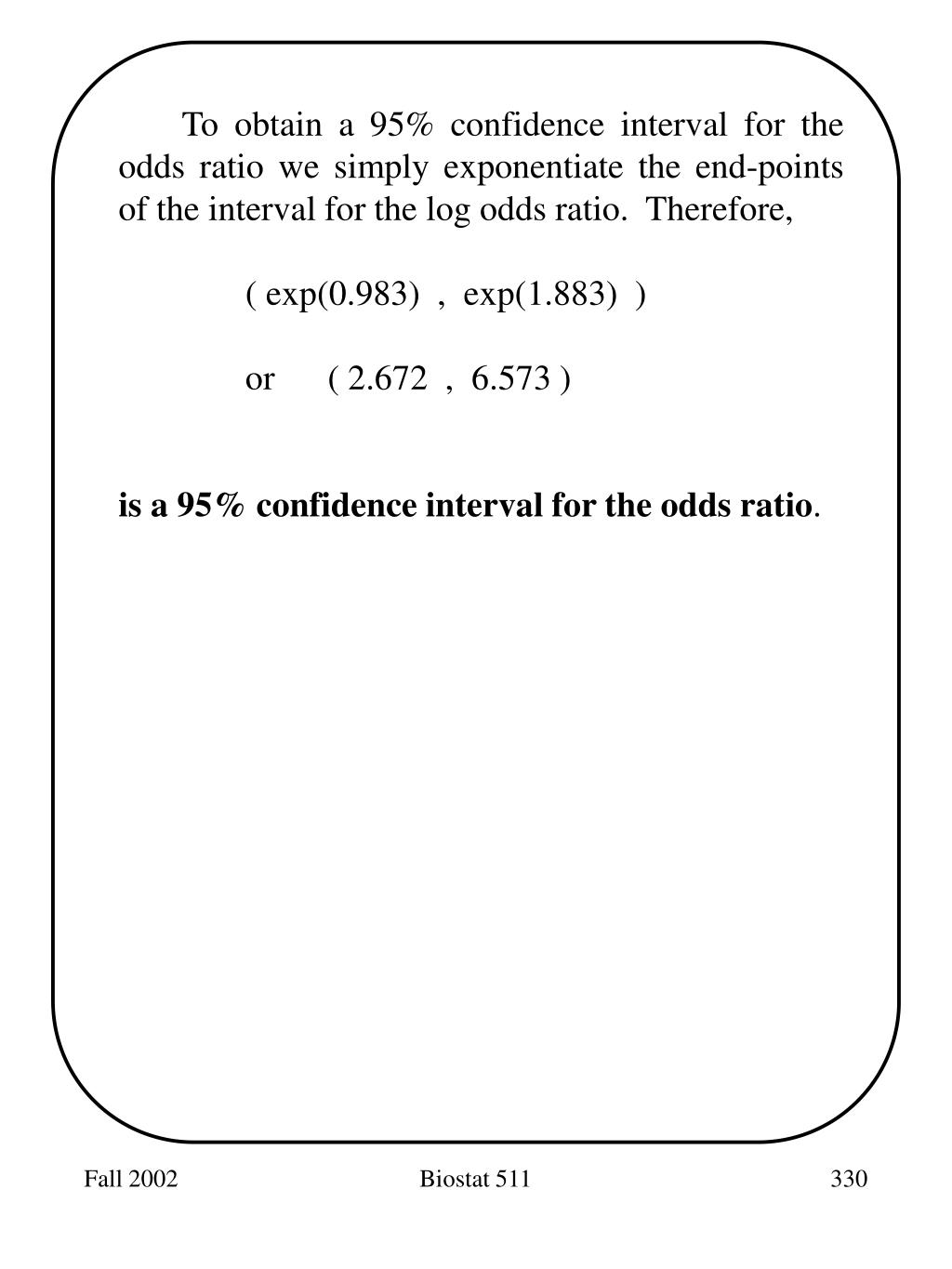 To obtain a 95% confidence interval for the odds ratio we simply exponentiate the end-points of the interval for the log odds ratio.  Therefore,
