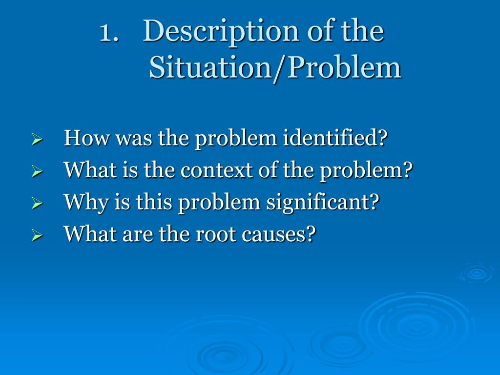 1.   Description of the    	Situation/Problem
