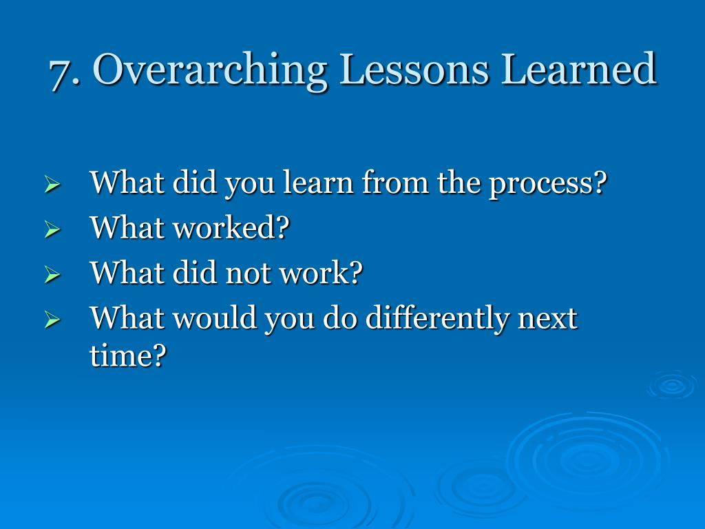 7. Overarching Lessons Learned
