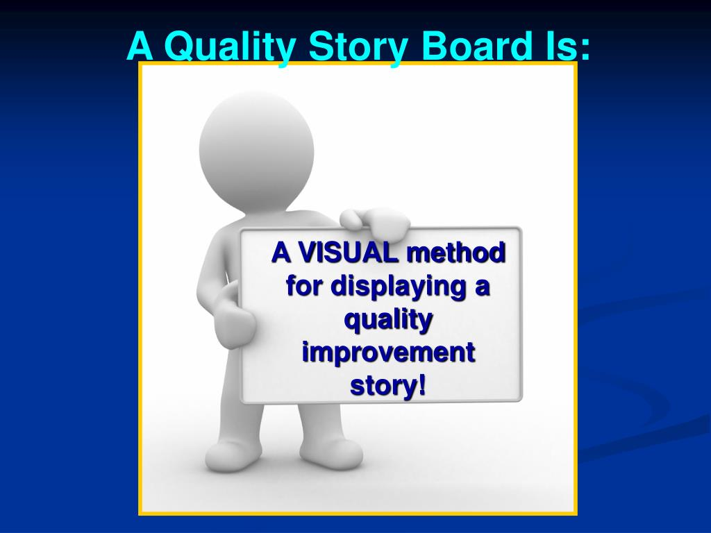 A Quality Story Board Is: