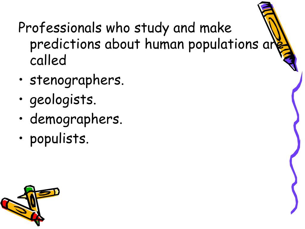 Professionals who study and make predictions about human populations are called