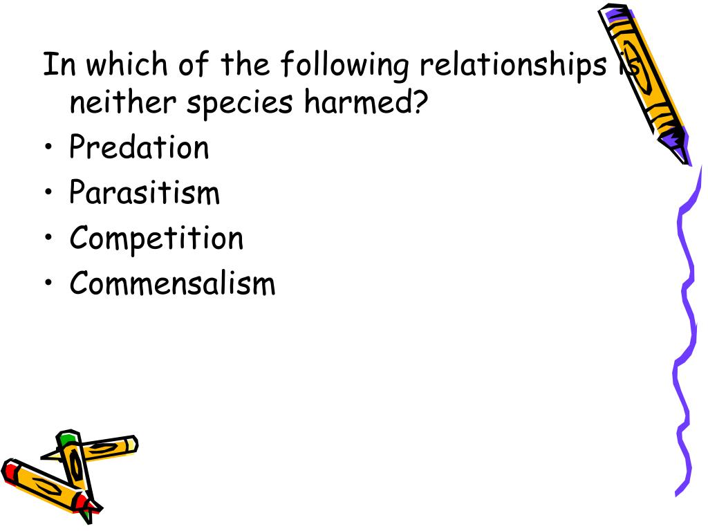 In which of the following relationships is neither species harmed?