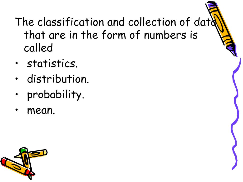 The classification and collection of data that are in the form of numbers is called