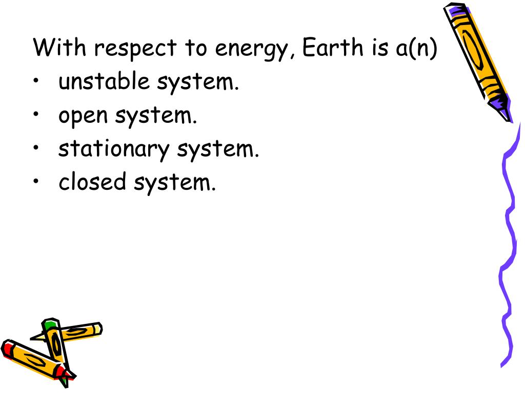 With respect to energy, Earth is a(n)