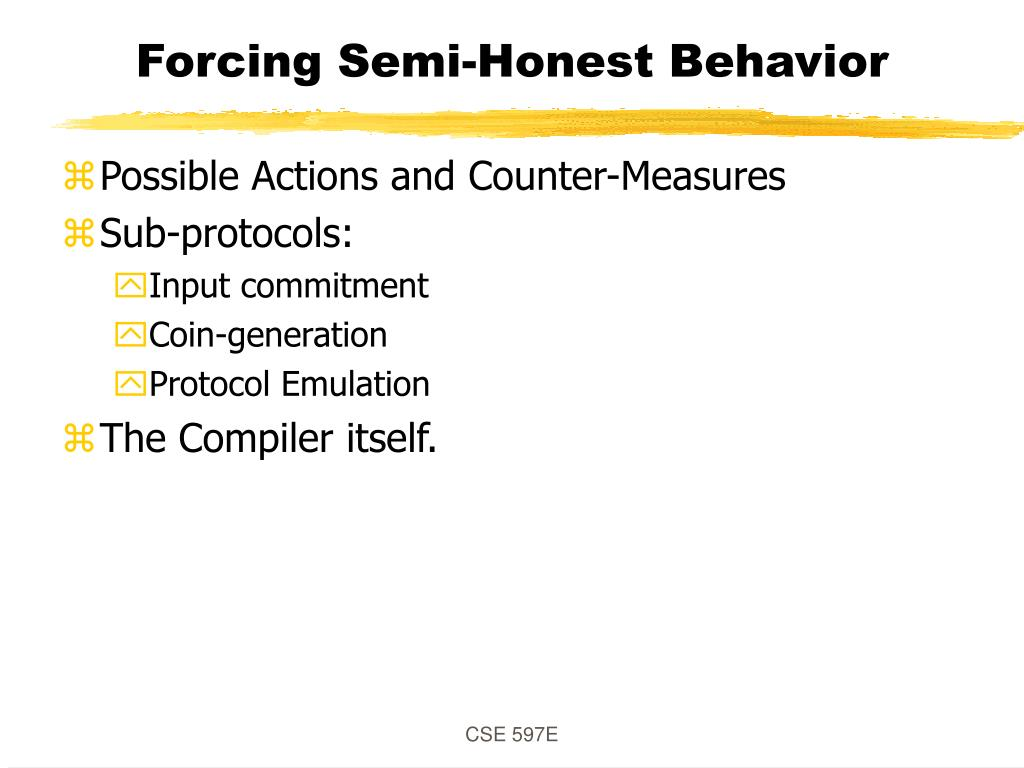 Forcing Semi-Honest Behavior