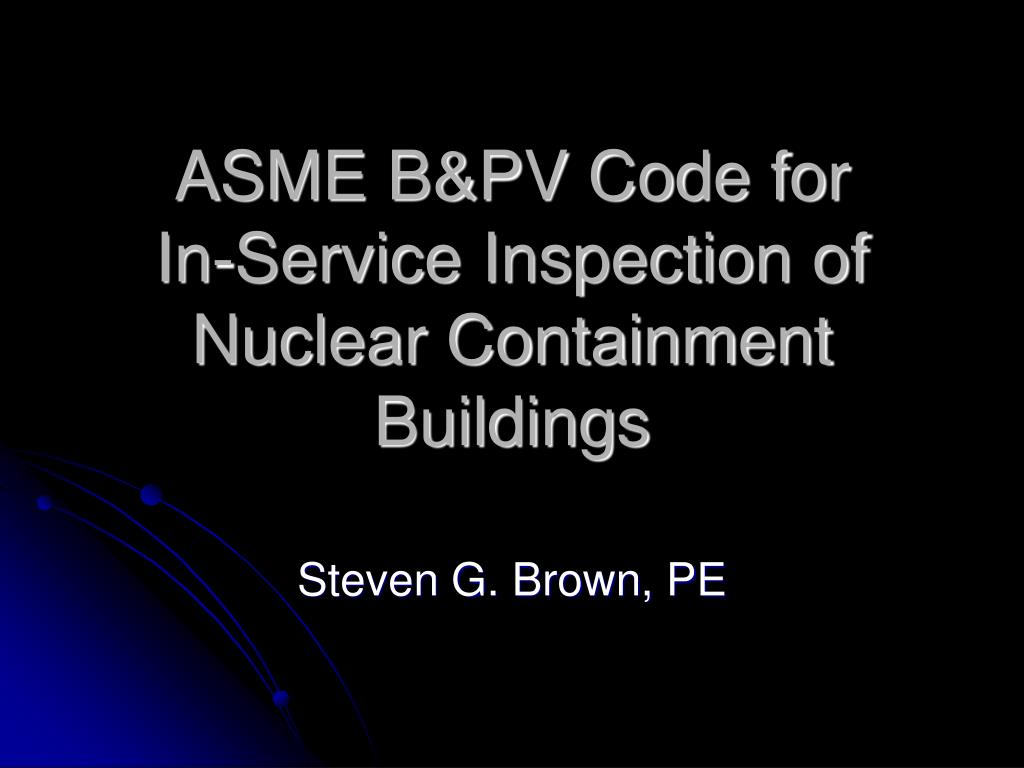 ASME B&PV Code for     In-Service Inspection of Nuclear Containment Buildings