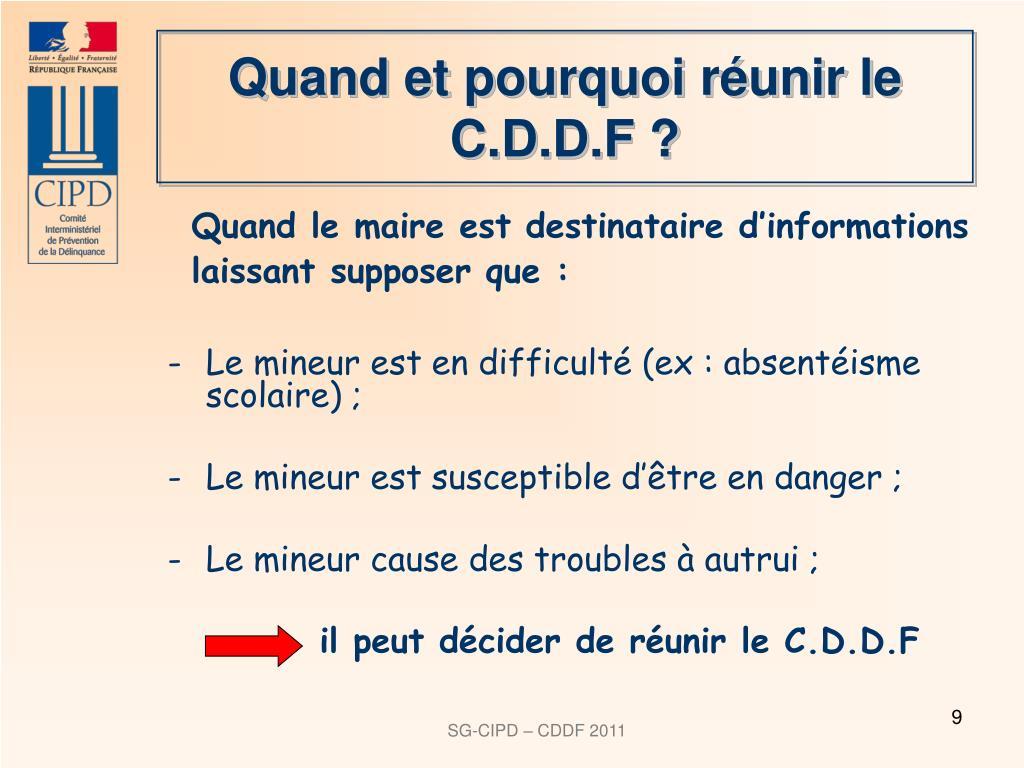 Quand et pourquoi réunir le C.D.D.F ?