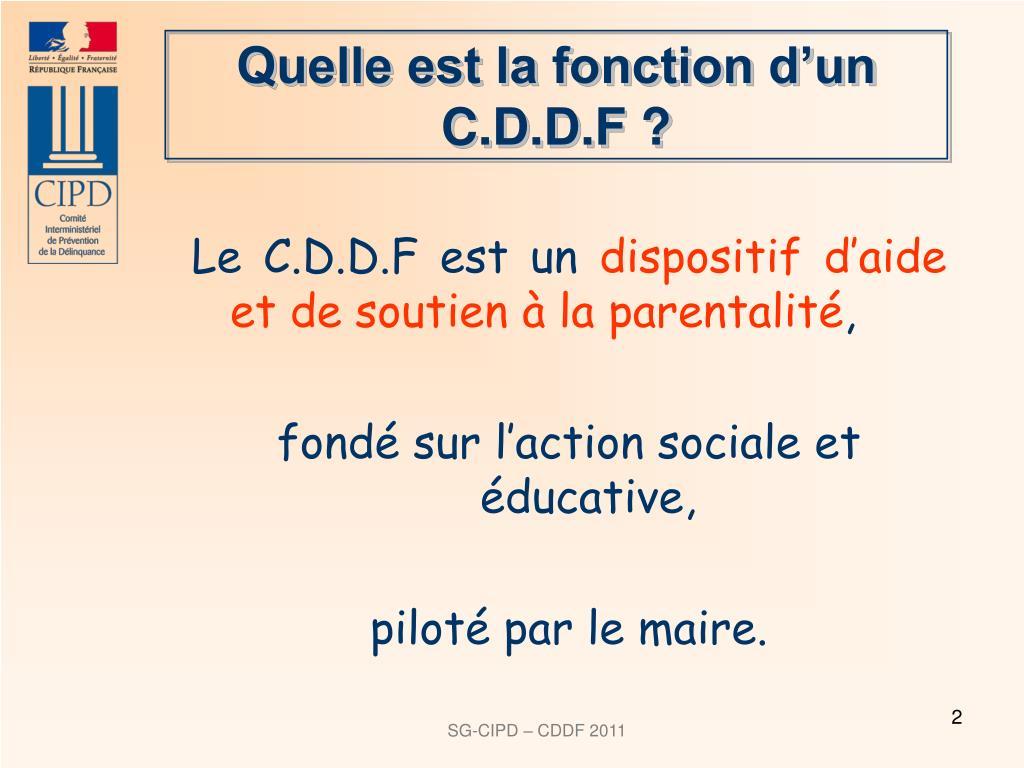 Quelle est la fonction d'un C.D.D.F ?