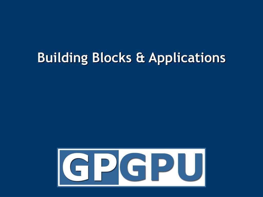 Building Blocks & Applications