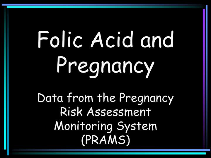 Folic acid and pregnancy l.jpg