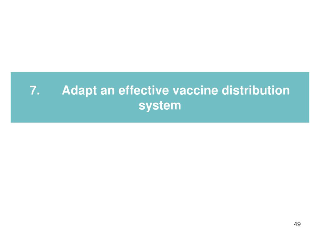 7.Adapt an effective vaccine distribution system