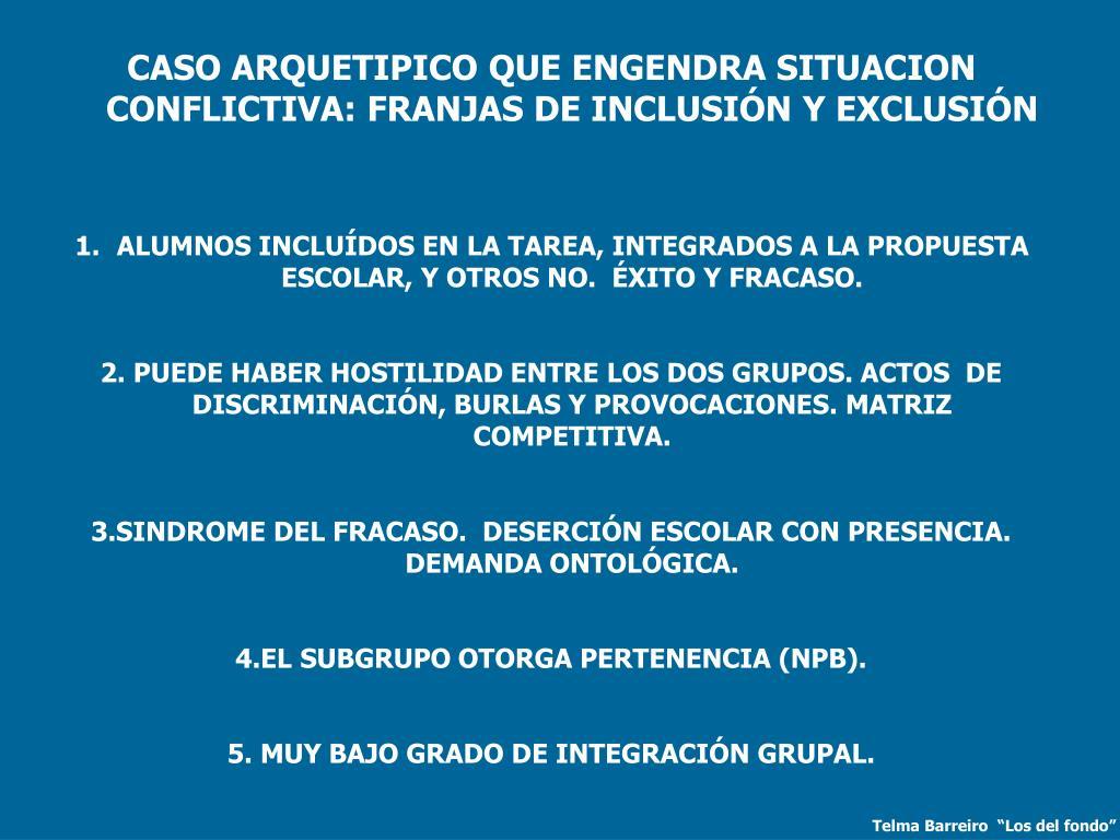 CASO ARQUETIPICO QUE ENGENDRA SITUACION CONFLICTIVA: FRANJAS DE INCLUSIÓN Y EXCLUSIÓN