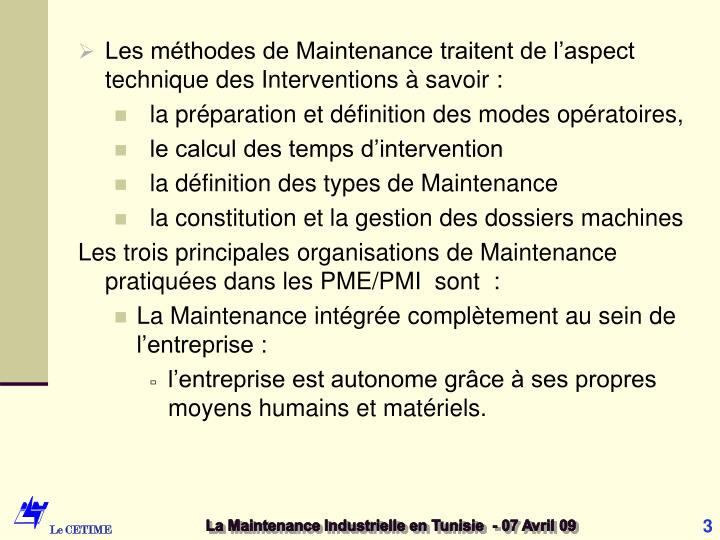 Les méthodes de Maintenance traitent de l'aspect technique des Interventions à savoir :