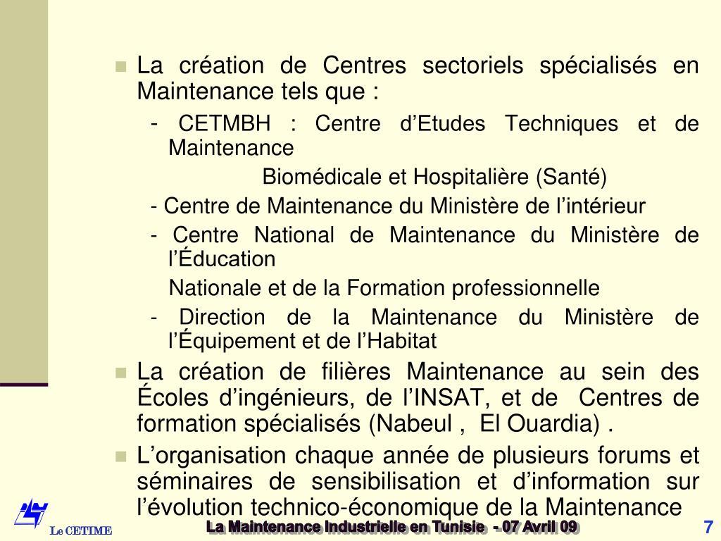 La création de Centres sectoriels spécialisés en Maintenance tels que :